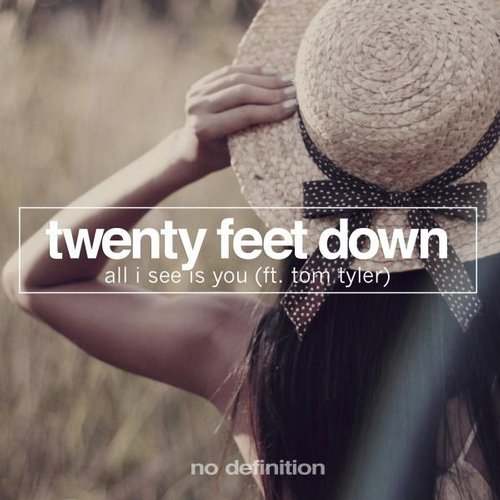 Twenty Feet Down feat. Tom Tyler - All I See Is You [NDF044]